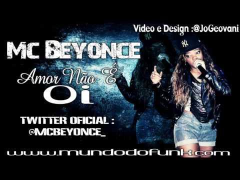 Baixar Mc Beyonce   Amor Não É Oi Cientista Dj) Lançamento 2013