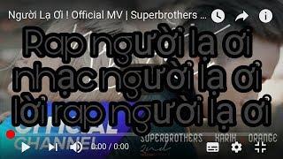 Rap - Người Lạ Ơi ! Official MV | Superbrothers x Karik x Orange