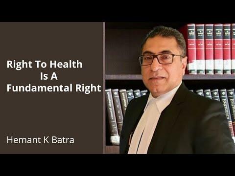 Right To Health Is A Fundamental Right - Hemant K Batra?