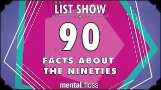 90 Facts about the '90s - mental_floss - List Show (Ep. 236)