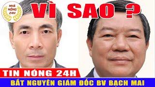 🔥 NÓNG: Vì sao nguyên giám đốc và phó giám đốc Bệnh viện Bạch Mai bị bắt ?