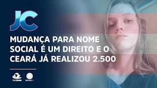 Mudança para nome social é um direito e o Ceará já realizou 2.500