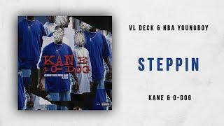 VL Deck & NBA YoungBoy - Steppin (Kane & O-Dog)