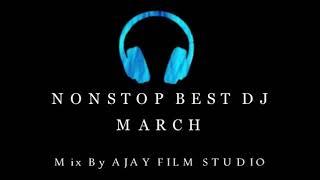 Nonstop Best DJ March Mix By AJAY FILM STUDIO