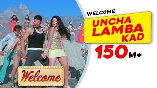 Uncha Lamba Kad   Welcome   Akshay Kumar   Katrina Kaif   Nana Patekar   Anil Kapoor