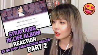 "OG KPOP STAN/RETIRED DANCER reacts to Stray Kids ""IN LIFE"" Album (PART.2)"