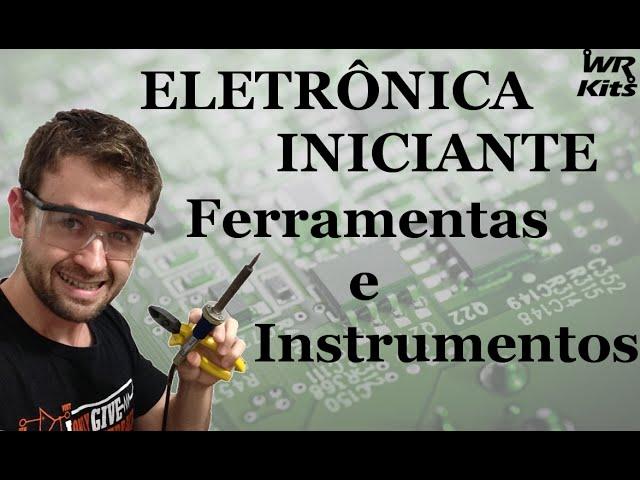 FERRAMENTAS E INSTRUMENTOS | Eletrônica para Iniciantes #01