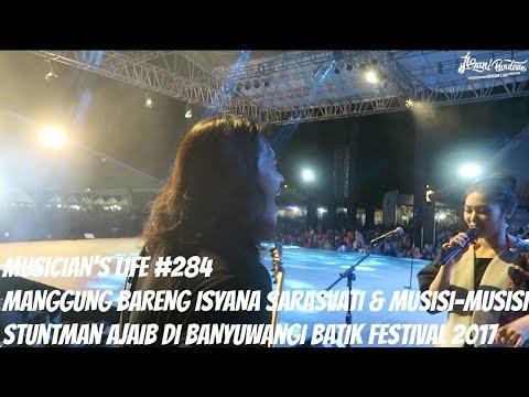 MUSICIAN'S LIFE #284 | MANGGUNG BARENG ISYANA SARASVATI DI BANYUWANGI BATIK FESTIVAL 2017
