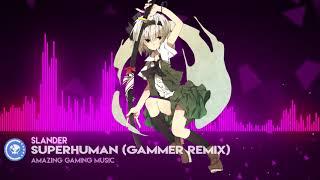 ▶[Hard Dance] ★ Slander - Superhuman (Gammer Remix) [feat. Eric Leva] [Monstercat Release]
