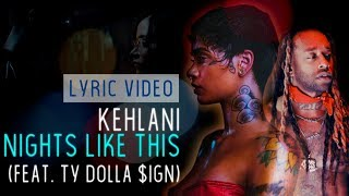 Kehlani - Nights Like This (feat. Ty Dolla $ign)  | Lyric Video
