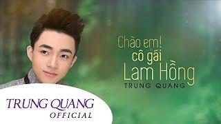 Chào Em Cô Gái Lam Hồng | Trung Quang