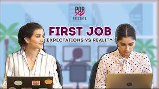 First Job: Expectations Vs Reality - POPxo