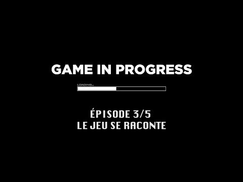 [Documentaire Jeu Vidéo] Game In Progress : Épisode 3 - Le jeu se ...