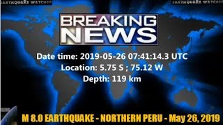 M 8.0 EARTHQUAKE - NORTHERN PERU - May 26, 2019