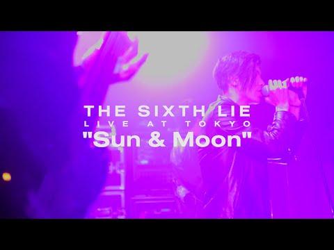 【LIVE VIDEO】THE SIXTH LIE - Sun & Moon