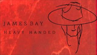 James Bay 'Heavy Handed' [Audio]