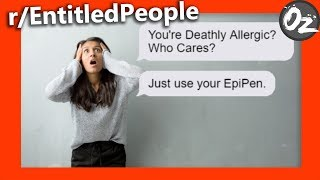 I Don't Care. Just Use Your EpiPen | r/EntitledPeople | Episode 1