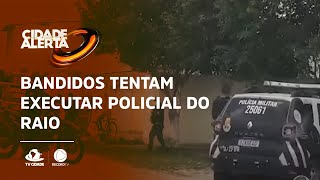 Bandidos tentam executar policial do raio