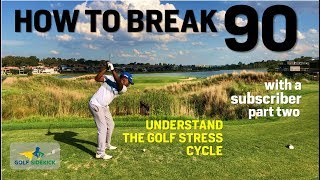 How to Break 90 - Course Management & Cycle of Golf Stress Explained