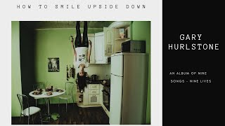 Gary Hurlstone Indie Songwriter - How to Smile Upside Down (9 clips from the album)