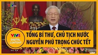 Lời chúc Tết của Tổng Bí Thư, Chủ tịch nước Nguyễn Phú Trọng   VTV4