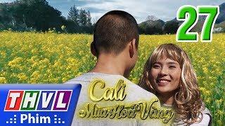 THVL   Cali mùa hoa vàng - Tập 27