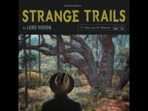 Lord Huron - Strange Trails - Full Album