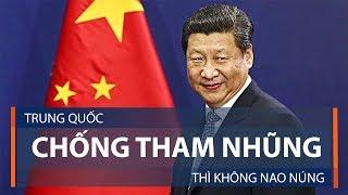 Trung Quốc: Chống tham nhũng thì không nao núng   VTC1