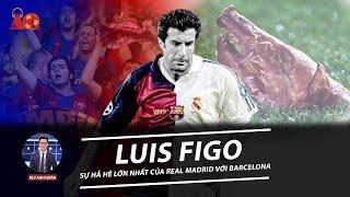 X-FILES | LUIS FIGO - SỰ HẢ HÊ LỚN NHẤT CỦA REAL MADRID VỚI BARCELONA