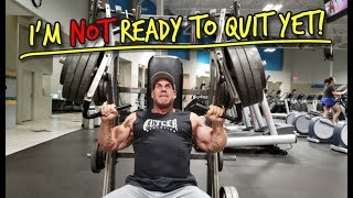 I'M NOT READY TO QUIT YET!!