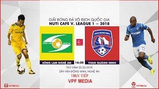 TRỰC TIẾP | Sông Lam Nghệ An vs Than Quảng Ninh | VÒNG 3 NUTI CAFE V LEAGUE 2018