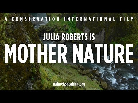 Nature Is Speaking – Julia Roberts is Mother Nature | Conservation International