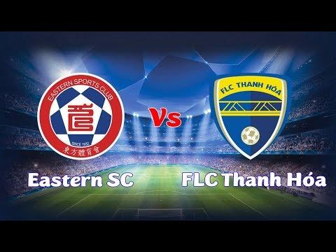 Full Trận Eastern SC vs FLC Thanh Hóa ( 2 - 4 ) Vòng Loại AFC Champions 2018