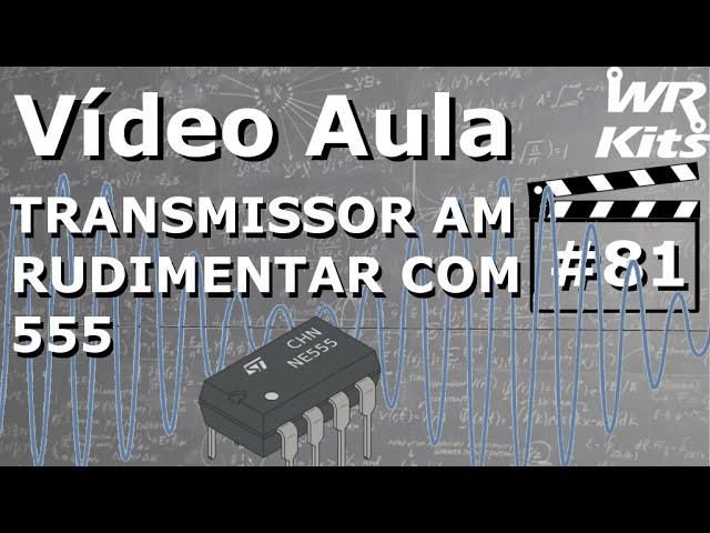 TRANSMISSOR AM RUDIMENTAR COM 555 | Vídeo Aula #81