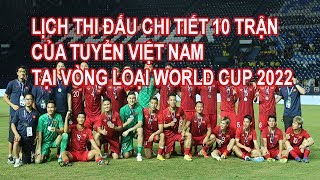 Lịch Thi Đấu Chi Tiết 10 Trận Của Tuyển Việt Nam Tại Vòng Loại World Cup 2022