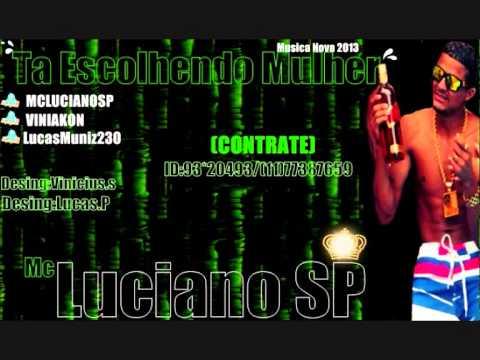 Baixar Mc Luciano Sp -Ta Escolhendo Mulher Lançamento 2013