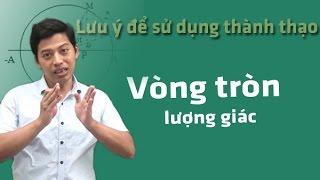 Lưu ý để sử dụng thành thạo vòng tròn lượng giác - Thầy giáo Phạm Quốc Toản