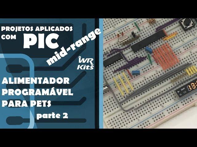 ALIMENTADOR PROGRAMÁVEL PARA PETS (p2) | Projetos com PIC Mid-Range #07