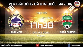 TRỰC TIẾP: U.19 Phú Yên vs U.19 Bình Dương | Bảng B | VCK U.19 Quốc gia 2019