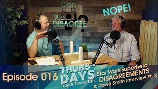 "Ep. 016 ""Star Wars/Superhero Disagreements & David Smith Interview Pt. 2"""