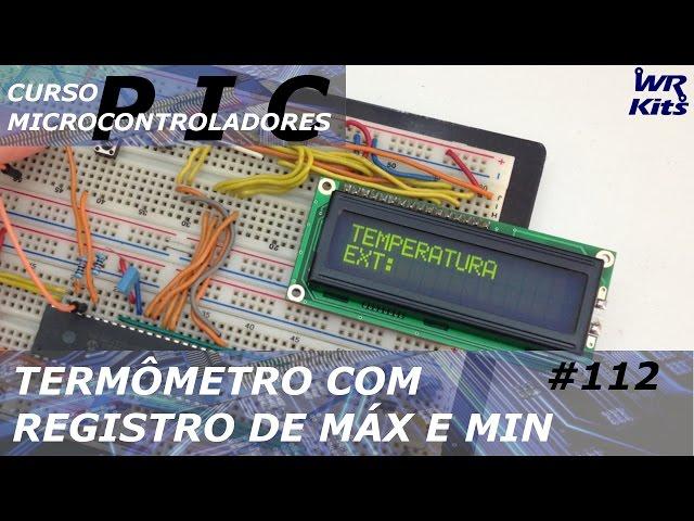 TERMÔMETRO COM REGISTRO DE TEMPERATURA MÍNIMA E MÁXIMA | Curso de PIC #112