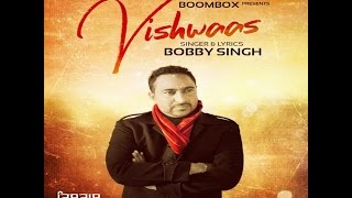 Vishwaas – Bobby Singh Punjabi Video Download New Video HD
