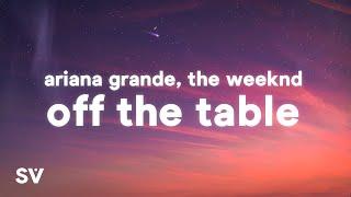 Ariana Grande, The Weeknd - off the table (Lyrics)