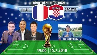 [TRUYỀN HÌNH TRỰC TIẾP] Bình luận chung kết World Cup 2018: Pháp - Croatia