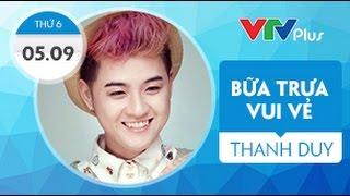 [Bữa trưa vui vẻ] Thanh Duy Idol phát sóng 5/9/2014
