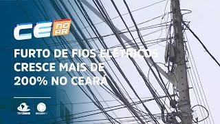 Furto de fios elétricos cresce mais de 200% no Ceará: Saiba como denunciar