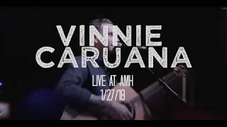 Vinnie Caruana (Live at AMH 1/27/18)