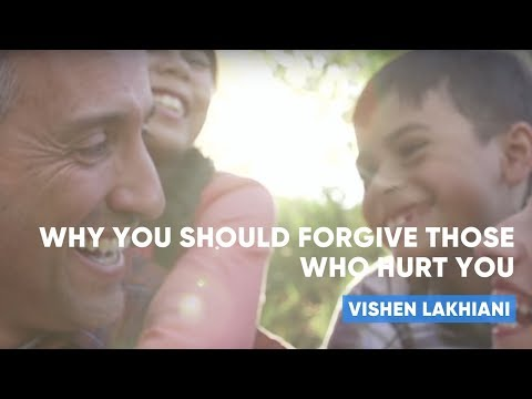 Why You Should Forgive Those Who Hurt You | Vishen Lakhiani