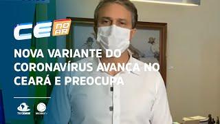 Nova variante do coronavírus avança no Ceará e preocupa autoridades