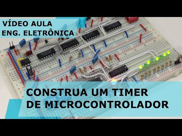 CONSTRUA UM TIMER DE MICROCONTROLADOR | Vídeo Aula #170